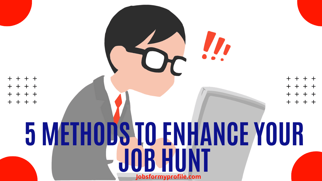 5 Methods To Enhance Your Job Hunt