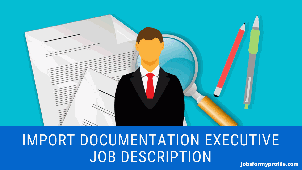 Import Documentation Executive Job Description
